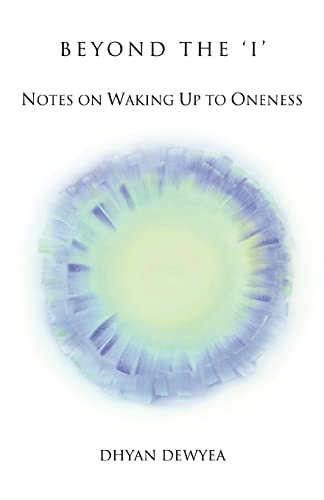 9780595459018: Beyond the 'I': Notes on Waking Up to Oneness