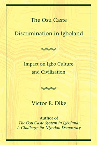 9780595459216: The Osu Caste Discrimination in Igboland: Impact on Igbo Culture and Civilization