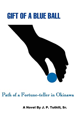 Gift of a Blue Ball: Path of a Fortune-Teller in Okinawa: J P Tuthill Sr