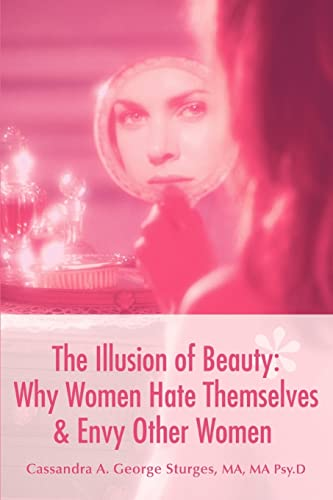 9780595460229: The Illusion of Beauty: Why Women Hate Themselves & Envy Other Women