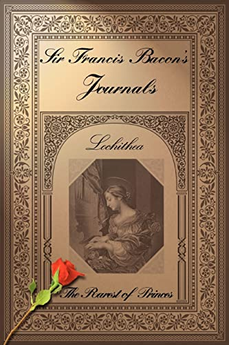 Sir Francis Bacon s Journals: The Rarest: Lochithea