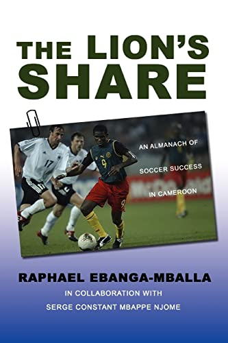 The Lions Share: An Almanach of Soccer Success in Cameroon: Raphael Ebanga-Mballa