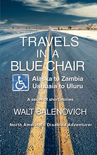9780595461493: Travels in a Blue Chair: Alaska to ZambiaUshuaia to Uluru