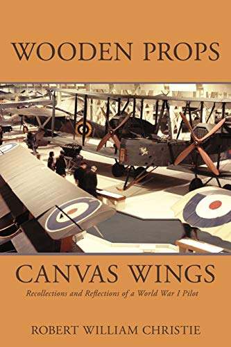 9780595461592: Wooden Props and Canvas Wings: Recollections and Reflections of a WWI Pilot
