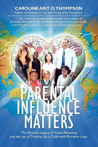 Parental Influence Matters: The Positive Legacy of Good Parenting and the Joy of Training Up a Child with Priceless Love (0595461735) by Caroline Thompson