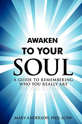 9780595462162: Awaken To Your Soul: A Guide to Remembering Who You Really Are