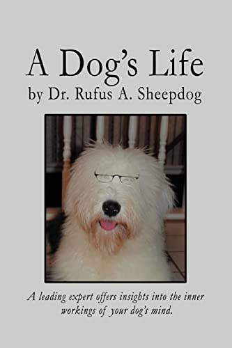 9780595463220: A Dog's Life: A leading expert offers insights into the inner workings of your dog's mind.