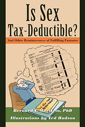Is Sex Tax-Deductible?: And Other Reminiscences of Fulfilling Fantasies: Bernard Murstein