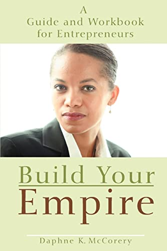 9780595464425: Build Your Empire: A Guide and Workbook for Entrepreneures