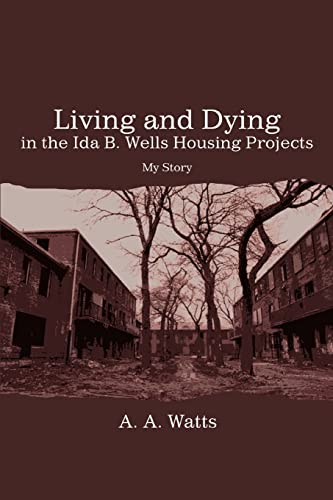 9780595466443: Living and Dying in the Ida B. Wells Housing Projects: My Story
