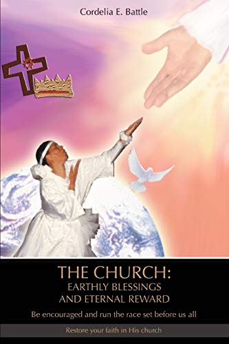 9780595467358: The Church: Earthly Blessings and Eternal Reward: Be encouraged and run the race set before us all