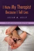 9780595468157: I Hate My Therapist Because I Tell Lies: A sick and twisted memoir about therapy