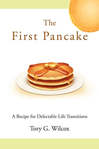 9780595468362: The First Pancake: A Recipe for Delectable Life Transitions