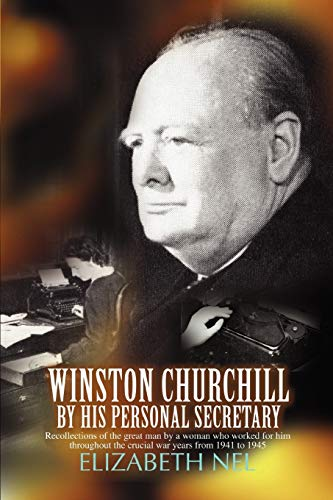 9780595468522: Winston Churchill by his Personal Secretary: Recollections of The Great Man by A Woman Who Worked for Him