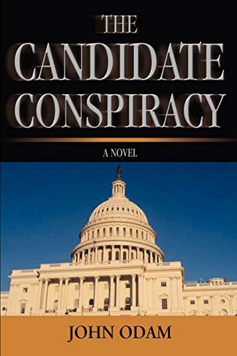 9780595468737: The Candidate Conspiracy: A Novel