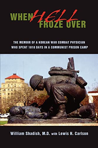 9780595468997: When Hell Froze Over: The Memoir of a Korean War Combat Physician Who Spent 1010 Days in a Communist Prison Camp