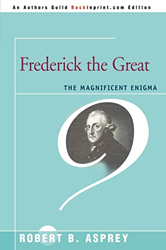 9780595469000: Frederick the Great: The Magnificent Enigma