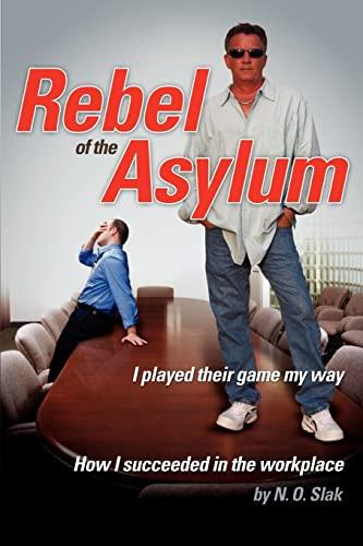 Rebel of the Asylum: I Played Their Game My Way: N O Slak