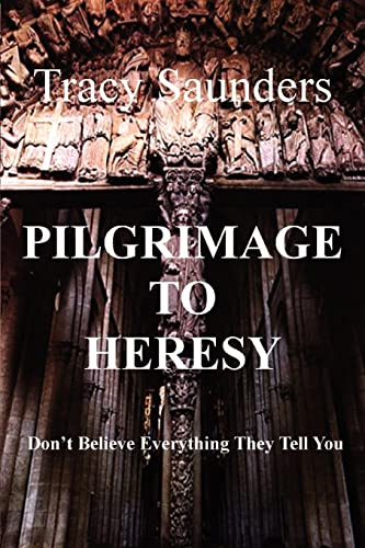9780595469123: Pilgrimage to Heresy: Don't Believe Everything They Tell You