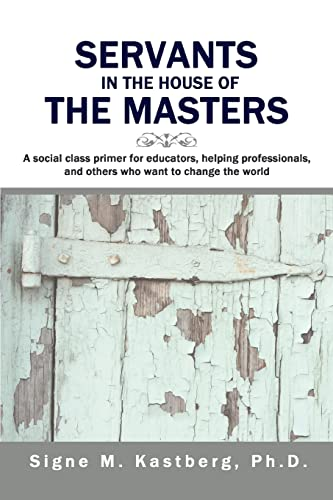 Servants in the House of the Masters: A Social Class Primer for Educators, Helping Professionals, ...