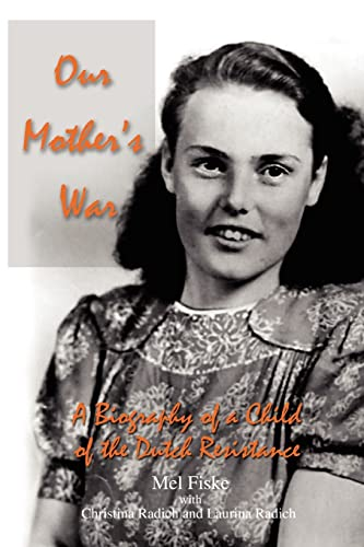 Our Mother's War: A Biography of a: Mel Fiske, Christina