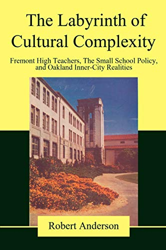 The Labyrinth of Cultural Complexity: Fremont High: Robert Anderson