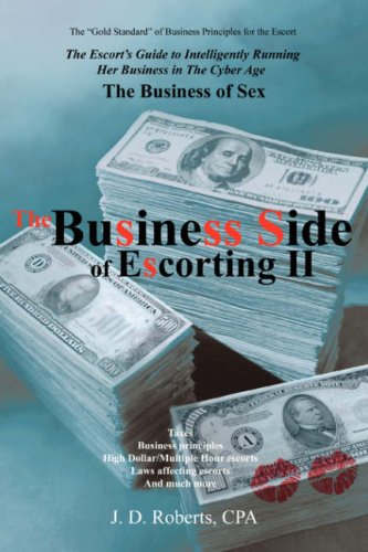 The Business Side of Escorting II: The Escort's Guide to Intelligently Running Her Business in...