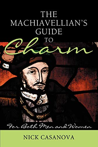 9780595472376: The Machiavellian's Guide to Charm: For Both Men and Women