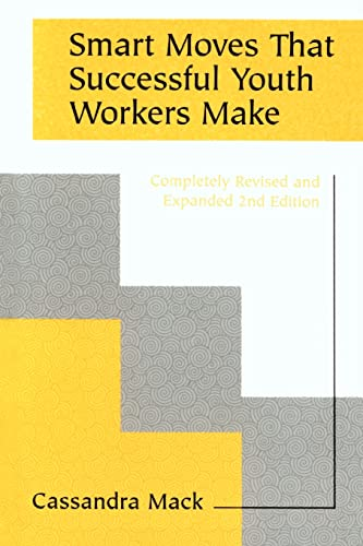 Smart Moves That Successful Youth Workers Make: Revised and Expanded 2nd Edition: Mack, Cassandra