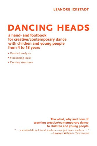 9780595472536: Dancing Heads: A Hand- and Footbook for Creative/Contemporary Dance With Children and Young People from 4 to 18 Years
