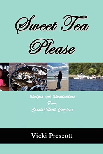 9780595472994: Sweet Tea Please: Recipes and Recollections from Coastal North Carolina