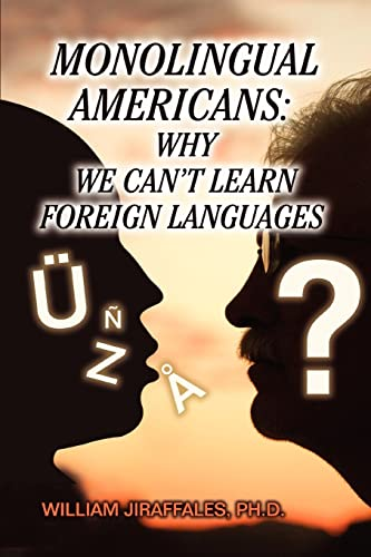 Monolingual Americans: Why We Can't Learn Foreign: Jiraffales, William
