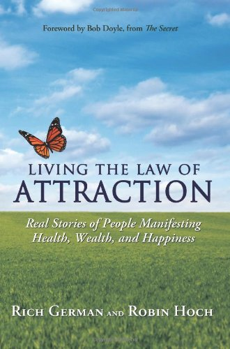 9780595474110: LIVING THE LAW OF ATTRACTION: Real Stories of People Manifesting Health, Wealth, and Happiness