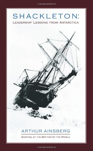 Shackleton: Leadership Lessons From Antarctica: Ainsberg, Arthur