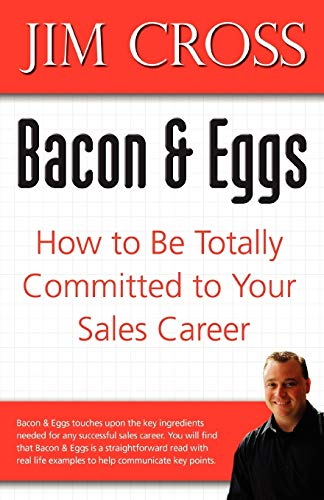 9780595474806: Bacon & Eggs: How to Be Totally Committed to Your Sales Career