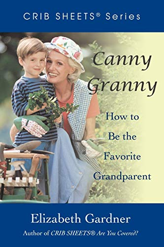 9780595475209: Canny Granny: How to Be the Favorite Grandparent (Crib Sheets)