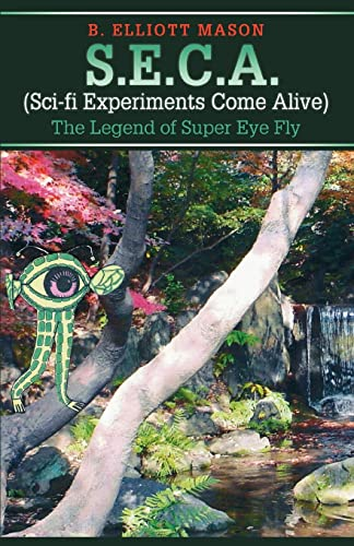 9780595475438: S.E.C.A. (Sci-fi Experiments Come Alive): The Legend of Super Eye Fly