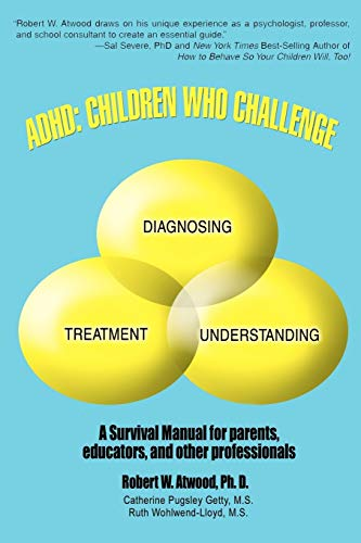 9780595476657: ADHD: Children Who Challenge: A Survival Manual for Parents, Educators, and other Professionals