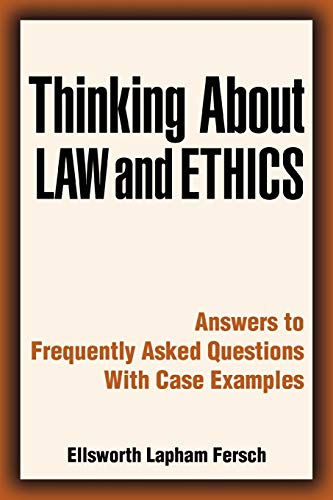 9780595476732: Thinking About Law and Ethics: Answers to Frequently Asked Questions with Case Examples