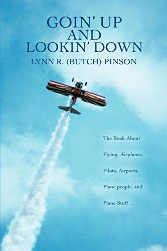 9780595476855: Goin' Up And Lookin' Down: THE BOOK ABOUT FLYING, AIRPLANES, PILOTS, AIRPORTS, PLANE PEOPLE, AND PLANE STUFF¿