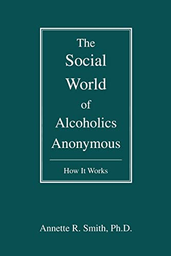 9780595476923: The Social World of Alcoholics Anonymous: How It Works (Hindsfoot Foundation Series on Treatment and Recovery)