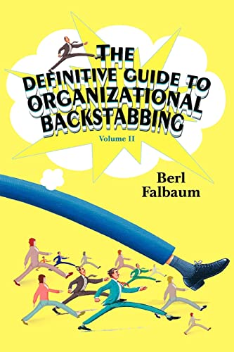 The Definitive Guide to Organizational Backstabbing: Volume II: Berl Falbaum