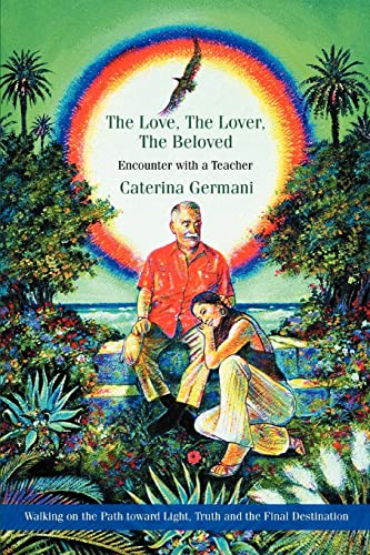 The Love, The Lover, The Beloved Encounter with a Teacher: Caterina Germani