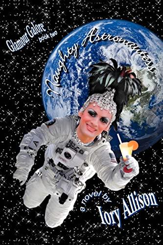 9780595478040: Naughty Astronautess: Glamour Galore