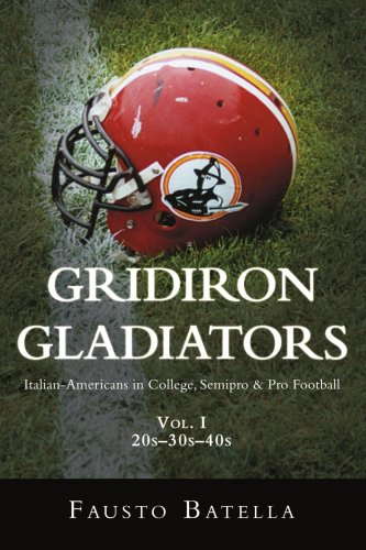 9780595478279: Gridiron Gladiators: Italian-Americans in College, Semipro & Pro Football
