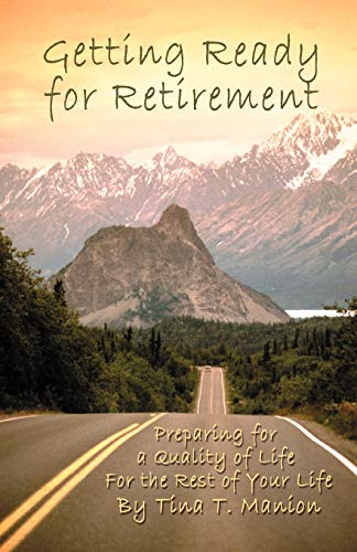 9780595478316: Getting Ready for Retirement: Preparing for a Quality of Life For the Rest of Your Life