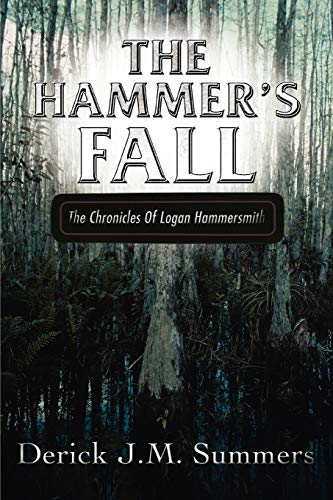 9780595478538: The Hammer's Fall: The Chronicles Of Logan Hammersmith