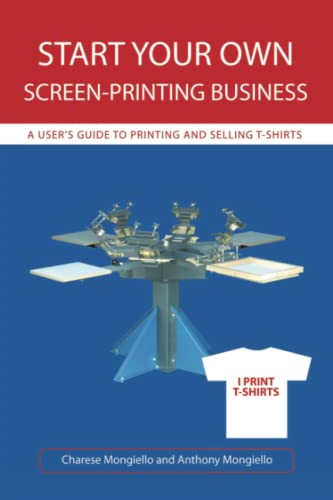 9780595478644: Start Your Own Screen-Printing Business: A User's Guide to Printing and Selling T-Shirts
