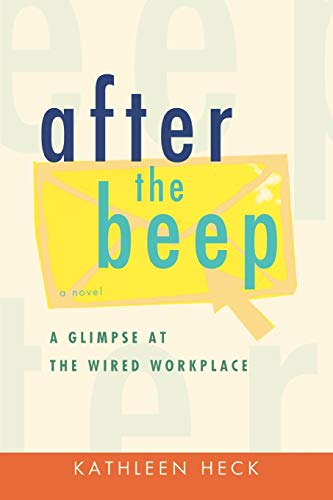 after the beep: A Glimpse at the Wired Workplace: Heck, Kathleen
