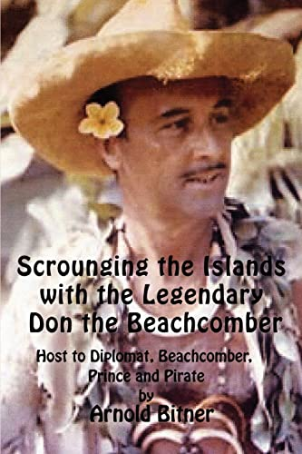 9780595478842: Scrounging the Islands with the Legendary Don the Beachcomber: Host to Diplomat, Beachcomber, Prince and Pirate